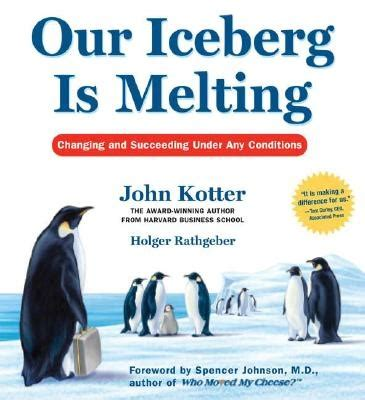 kotter our iceberg is melting our iceberg is melting by john kotter escapism pinterest
