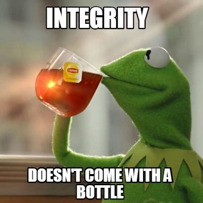 Where Memes Come From - meme creator integrity doesn t come with a bottle meme