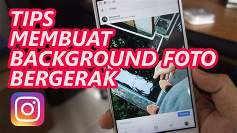 membuat video foto bergerak tips instagram cara membuat background foto bergerak di