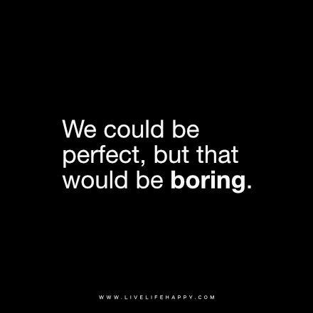 In Boring And Live by Live Happy Quote Quot We Could Be But That