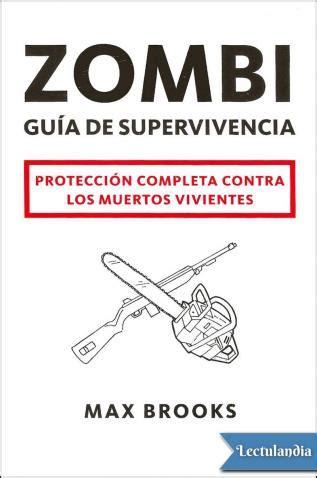 zombi gua de supervivencia zombi gu 237 a de supervivencia max brooks descargar epub y pdf gratis lectulandia