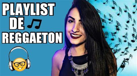 playlist reggaeton 2016 youtube playlist latina reggaeton youtube