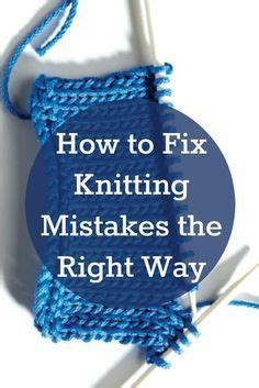 knitting correcting mistakes 25 best ideas about knitting and crocheting on