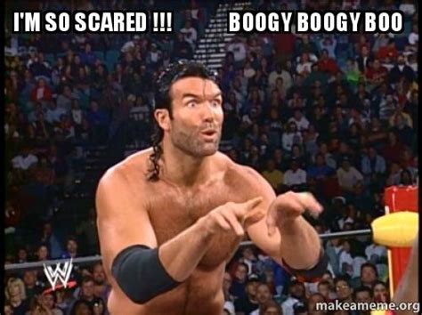 Razor Ramon Meme - i m so scared boogy boogy boo make a meme