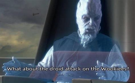 What About Meme - what about the droid attack on the wookies know your meme