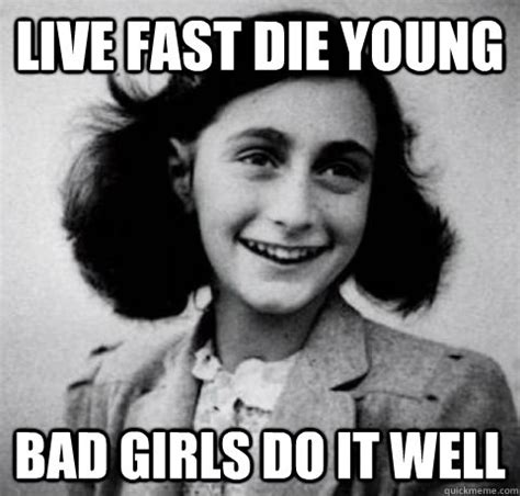Bad Girl Meme - jew jokes are sick anne frankley quite offensive