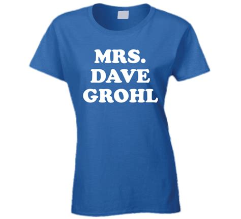 T Shirt Dave Grohl mrs dave grohl foo fighters inspired white font t shirt