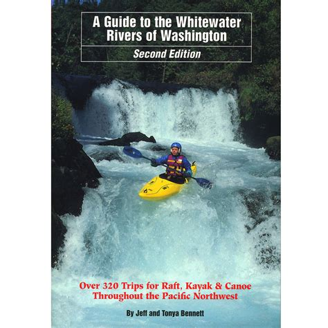 a boomer s guide to whitewater kayaking books guide to whitewater rivers of washington
