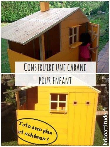 Plan De Construction D Une Cabane En Bois by Tuto Construire Une Cabane Pour Enfant Brico Attitude