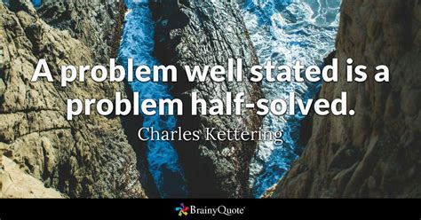 problem  stated   problem  solved charles kettering brainyquote