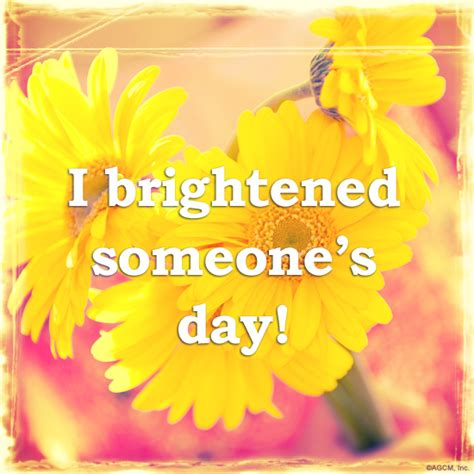 s day when you someone quote quotes to brighten someones day quotesgram