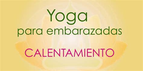 tutorial de yoga para embarazadas yoga para embarazadas calentamiento b 193 sico youtube