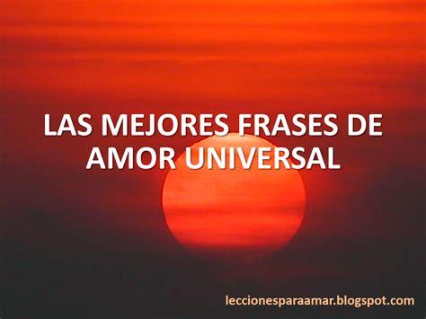 imagenes con frases de amor universal lecciones para amar frases c 233 lebres de amor universal