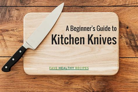 a beginner s guide to kitchen knives favehealthyrecipes