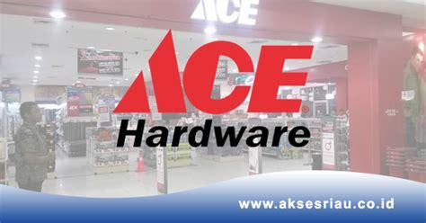 ace hardware indonesia adalah lowongan pt ace hardware indonesia tbk pekanbaru april 2017