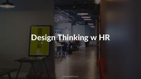 design thinking for hr design thinking w obszarze hr