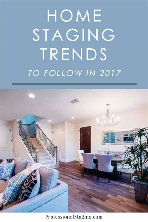 housing trends 2017 home staging trends to follow in 2017