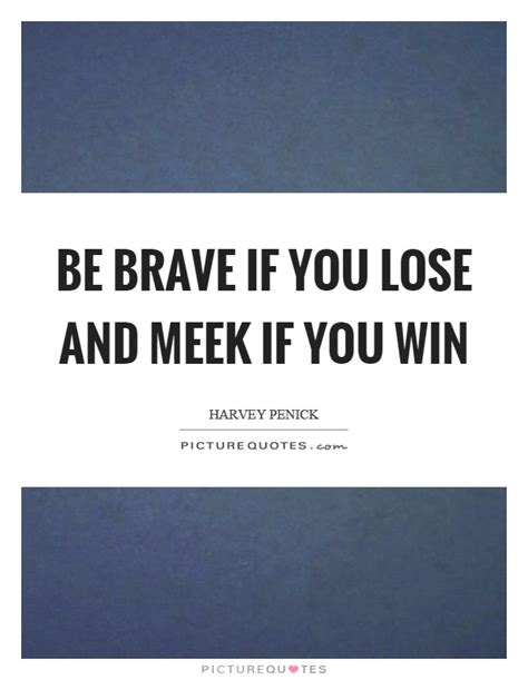 Do You Win Money On Naked And Afraid - be brave quotes be brave sayings be brave picture quotes