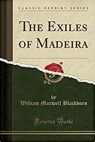 the exploration of the world classic reprint books the exiles of madeira classic reprint william maxwell