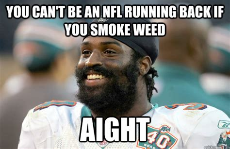 Aight Meme - you can t be an nfl running back if you smoke weed aight