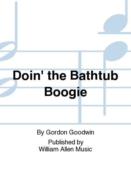 bathtub boogie doin the bathtub boogie sheet music by gordon goodwin sheet music plus