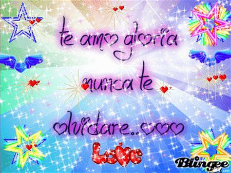 imagenes te amo gloria te amo gloria xinita picture 126952030 blingee com