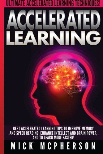 accelerated learning 2 0 how to learn fast memory improvement techniques thinking advanced learning strategies and brainpower tips tricks to master anything with ease books 25 best ideas about speed reading on new