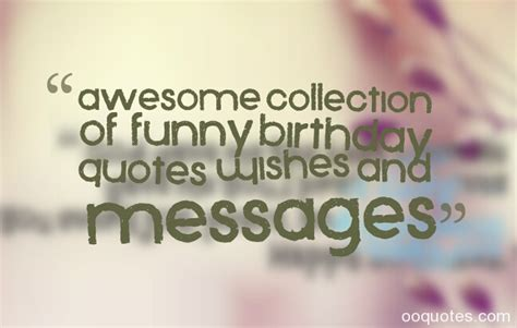 Awesome Birthday Quotes Awesome Collection Of Funny Birthday Quotes Wishes And