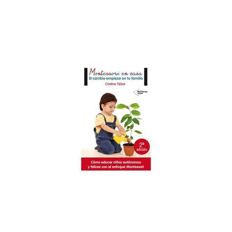 montessori en casa montessori en casa de cristina tebar comprar libro