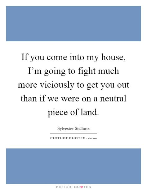 you come into my house and kick my dog if you come into my house i m going to fight much more picture quotes