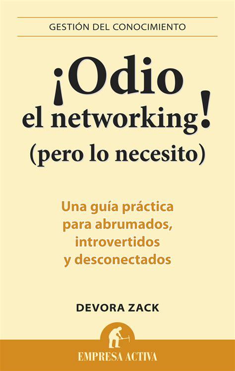 el libro del networking 8416928142 resumen del libro 161 odio el networking de devora zack