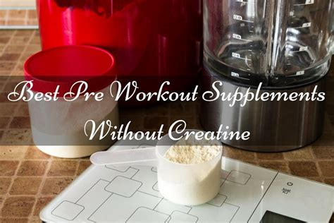 creatine make you look best pre workout supplements without creatine no 1 will