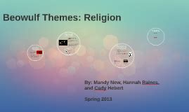 themes in beowulf that relate to today cady mandy hannah on prezi