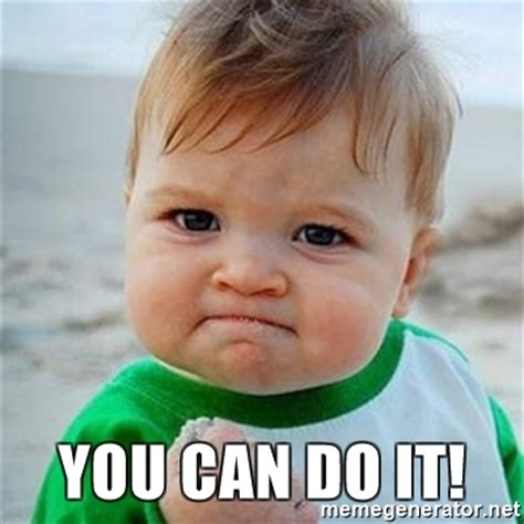 You Can Do It Memes - you can do it victory baby meme generator