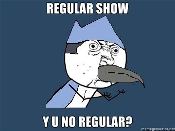 Yu No Meme Text - y u no regular show by paramourxlights on deviantart