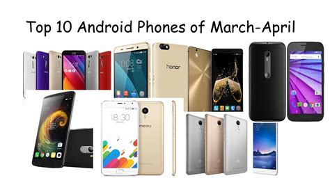 top ten android phones top 10 android phones 10000 march april