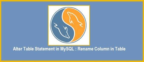 mysql alter table change column alter table statement in mysql how to rename column in