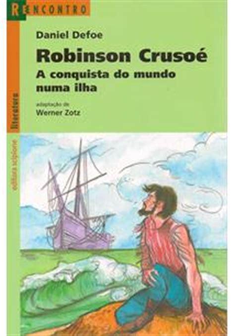 robinson crusoe classicos para 9871129505 robinson crusoe a conquista do mundo numa ilha daniel defoe livro