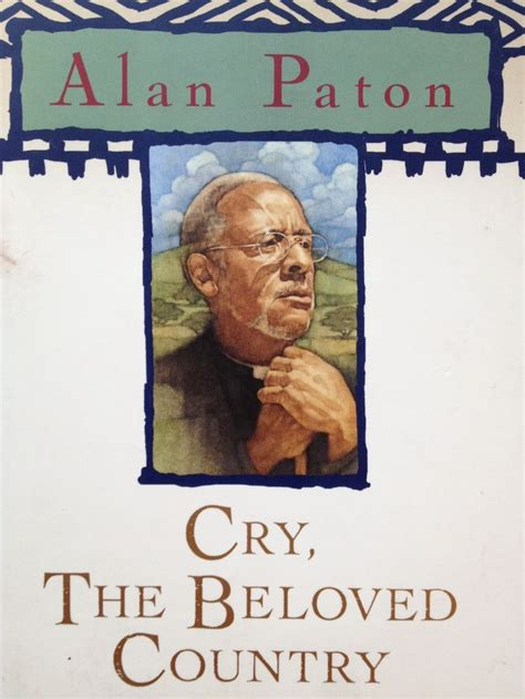 theme quotes from cry the beloved country quot cry the beloved country quot by alan paton books i have