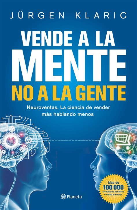jurgen klaric vendele a la mente pdf vende a la mente no a la gente planeta de libros