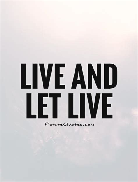 Live Quotes Live And Let Live Quotes Quotesgram