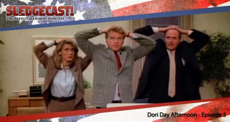 cast of day afternoon dori day afternoon episode 5 sledgecast the sledge hammer podcast