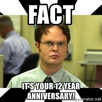 Year 12 Memes - fact it s your 12 year anniversary dwight from the