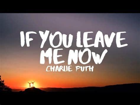 charlie puth river lyrics charlie puth if you leave me now lyrics feat boyz ii
