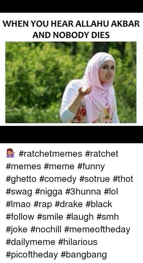 Allahu Akbar Meme - when you hear allahu akbar and nobody dies ratchetmemes
