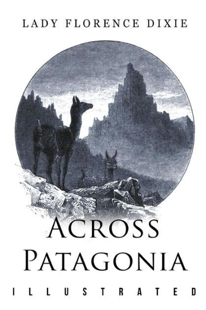 across patagonia books across patagonia illustrated by florence dixie