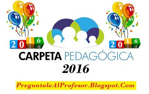 modelo de carpeta pedagogica de educacion secundaria 2016 formato carpeta pedag 243 gica 2017 preg 250 ntale al profesor