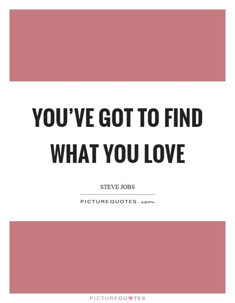 Youve Got To Find What You Love Jobs Says Stanford News   you ve got to find what you love picture quotes