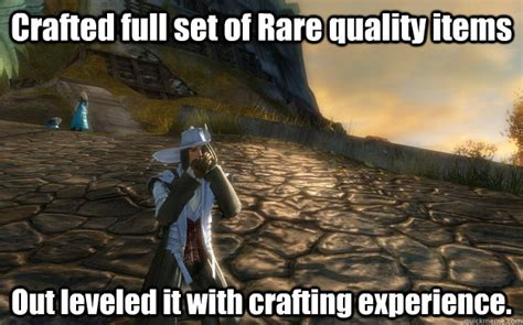 Guild Wars 2 Meme - crafted full set of rare quality items out leveled it with