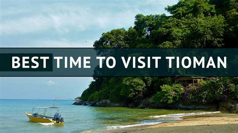 time  visit tioman island    july